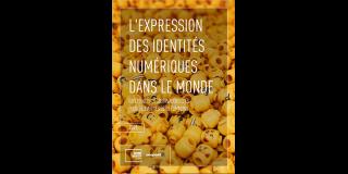 L'Expression des Identités Numériques dans le Monde: Expériences et observations clés pour relever les défis communs - Rapport - 9 Mars 2021